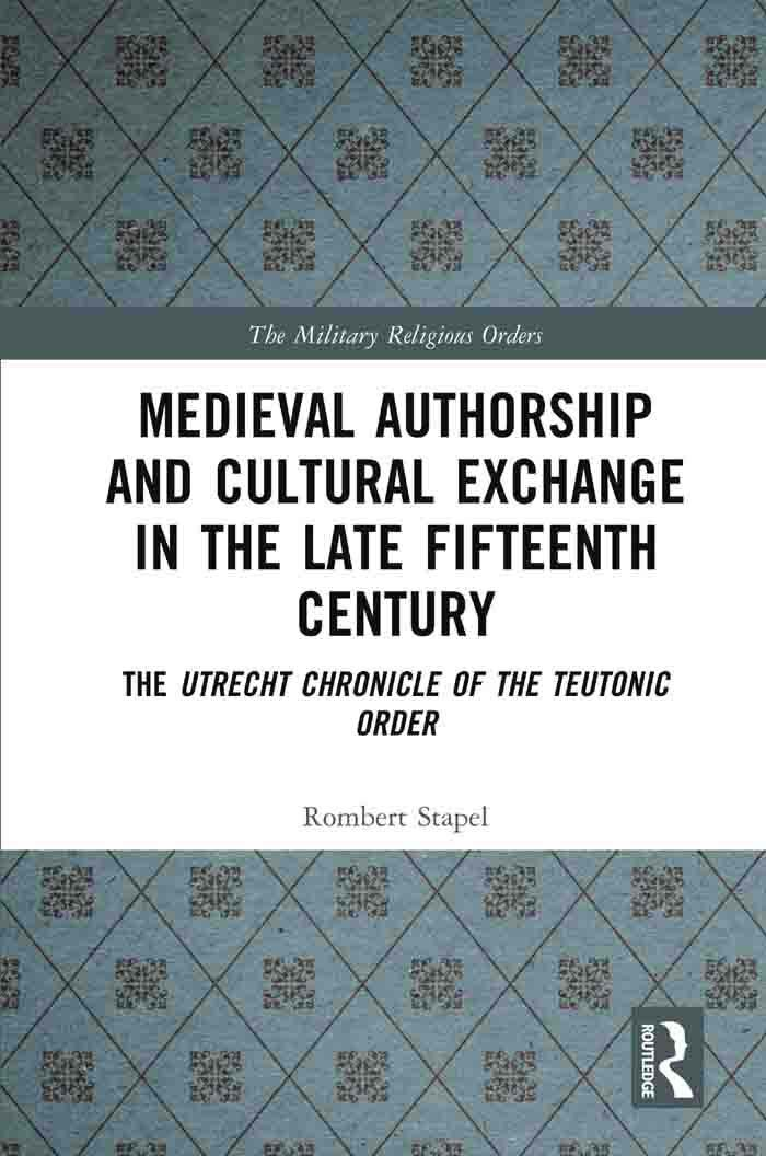 Medieval Authorship and Cultural Exchange in the Late Fifteenth Century. The Utrecht Chronicle of the Teutonic Order